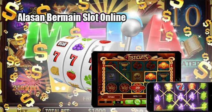 Alasan Bermain Slot Online