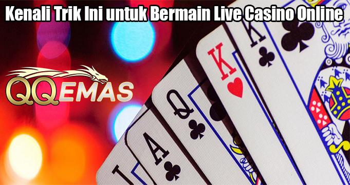Kenali Trik Ini untuk Bermain Live Casino Online
