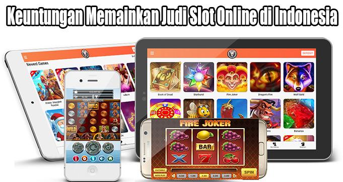 Keuntungan Memainkan Judi Slot Online di Indonesia