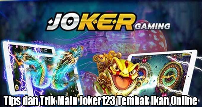 Tips dan Trik Main Joker123 Tembak Ikan Online