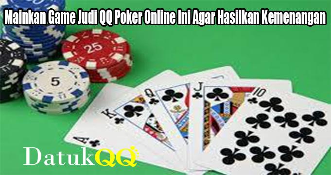 Mainkan Game Judi QQ Poker Online Ini Agar Hasilkan Kemenangan