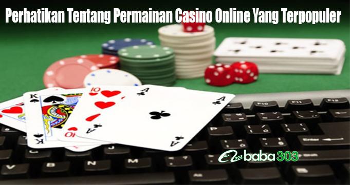 Perhatikan Tentang Permainan Casino Online Yang Terpopuler