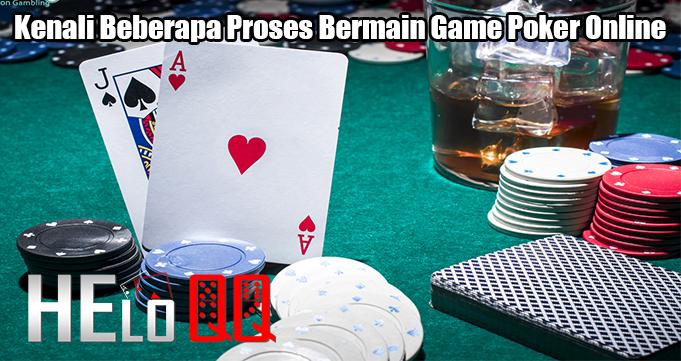 Kenali Beberapa Proses Bermain Game Poker Online