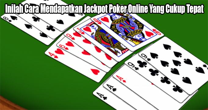 Inilah Cara Mendapatkan Jackpot Poker Online Yang Cukup Tepat