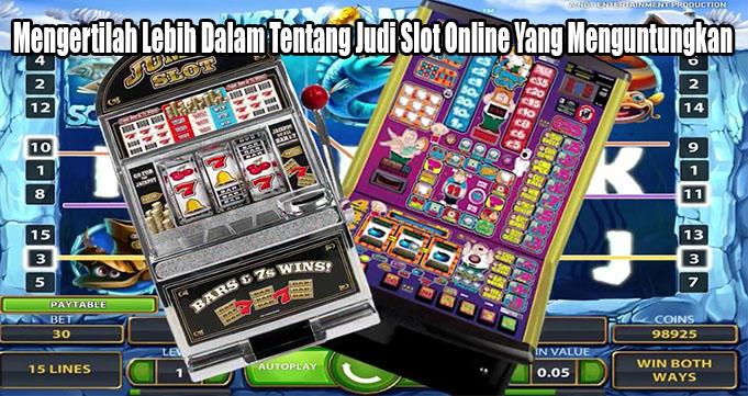 Mengertilah Lebih Dalam Tentang Judi Slot Online Yang Menguntungkan